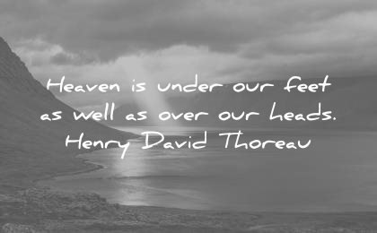 nature quotes heaven under our feet well over heads henry david thoreau wisdom