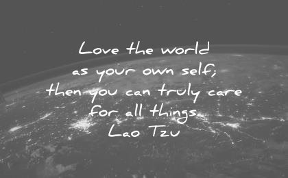 nature quotes love world your own self then you can truly care for all things lao tzu wisdom