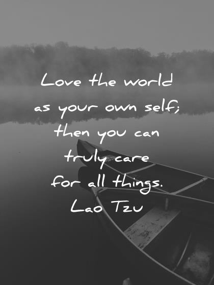 nature quotes love the world as your own self then you can truly care for all things lao tzu wisdom quotes