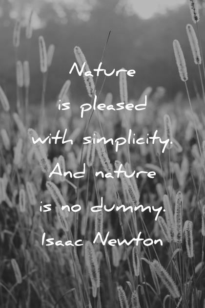 nature quotes nature is pleased with simplicity and nature is no dummy wisdom quotes