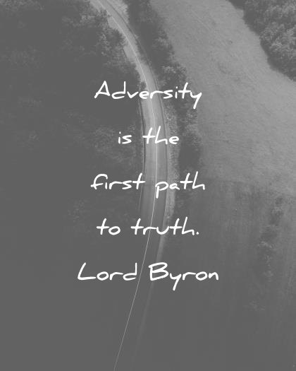 pain quotes adversity is the first path to truth lord byron wisdom quotes