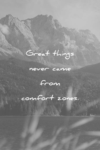 pain quotes great things never came from comfort zones unknown wisdom quotes