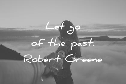 pain quotes let go of the past robert greene wisdom quotes