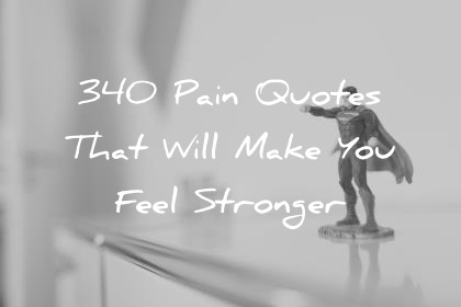pain quotes that will make you feel stronger wisdom quotes