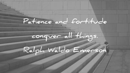 patience quotes patience and fortitude conquer all things ralph waldo emerson wisdom quotes