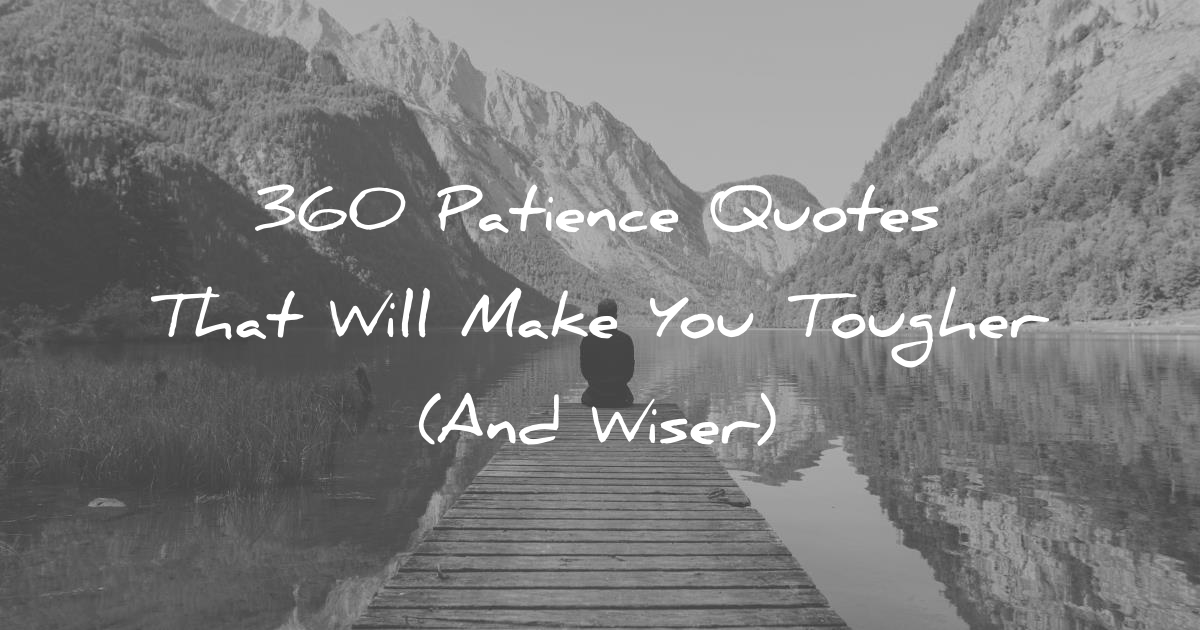 360 Patience Quotes That Will Make You Tougher (And Wiser)