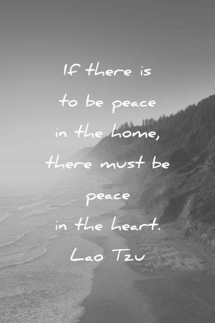 peace quotes if there is to be peace in the home there must be peace in the heart lao tzu wisdom quotes