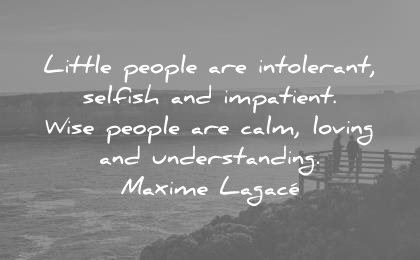 peace quotes little people intolerant selfish impatient wise calm loving understanding maxime lagace wisdom