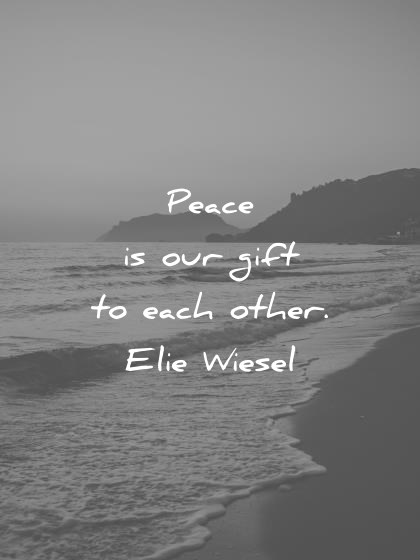 peace quotes peace is our gift to each other elie wiesel wisdom quotes