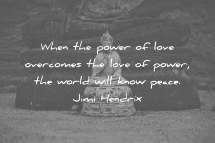 peace quotes when the power of love overcomes the love of power the world will know peace jimi hendrix wisdom quotes