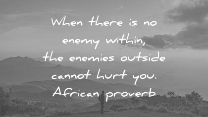 peace quotes when there is no enemy within the enemies outside cannot hurt you african proverb wisdom quotes