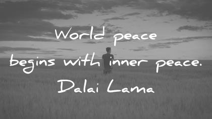 peace quotes world peace begins with inner peace dalai lama wisdom quotes