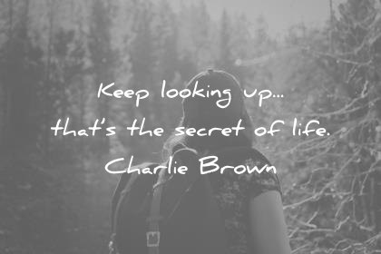 positive quotes keep looking up thats the secret of life charlie brown wisdom