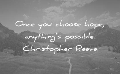 positive quotes once you choose hope anything possible christopher reeve wisdom