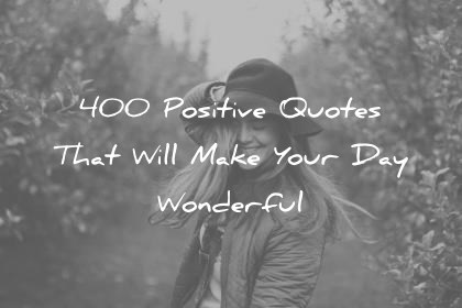 positive quotes that will make your day wonderful wisdom