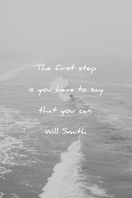 positive quotes the first step is to say that you can will smith wisdom