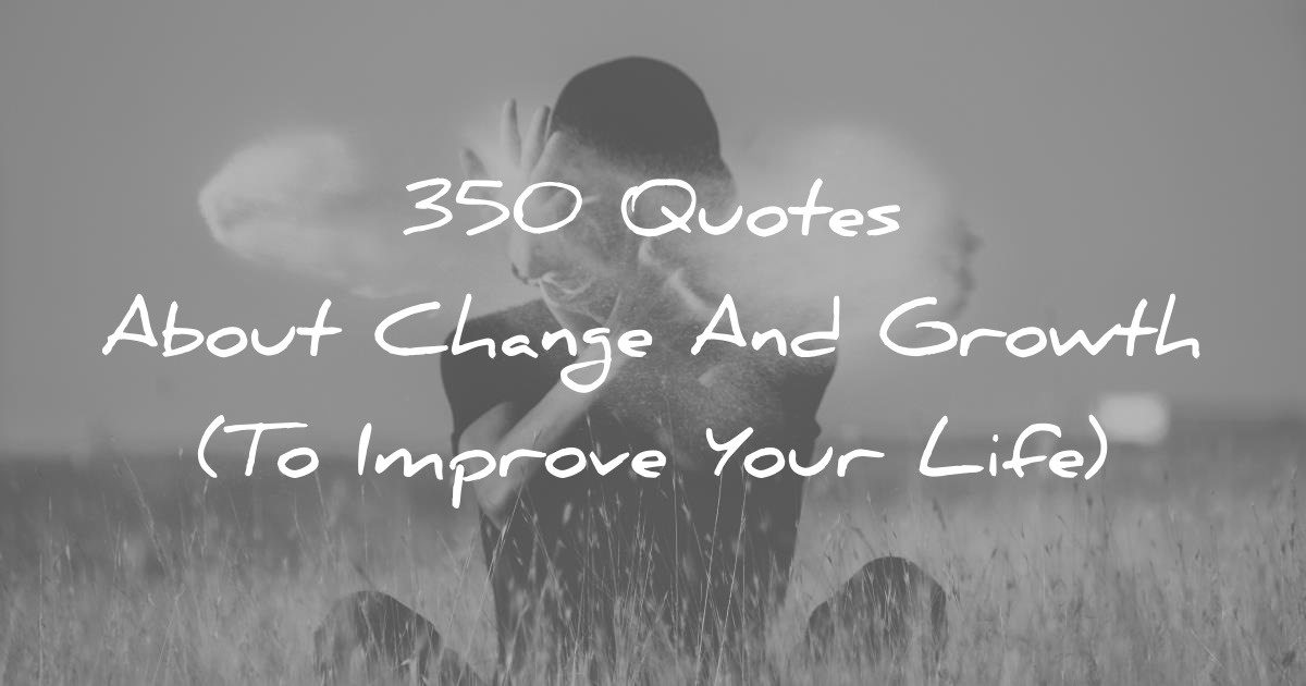 60 Quotes About Change And Growth To Improve Your Life Inspiration Quotes About Change In Life