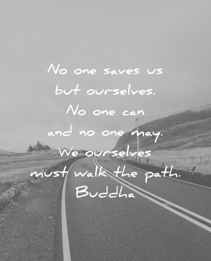 quotes about strength one can saves ourselves ourselves must walk path buddha wisdom