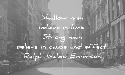 quotes about strength shallow men believe luck strong cause effect ralph waldo emerson wisdom