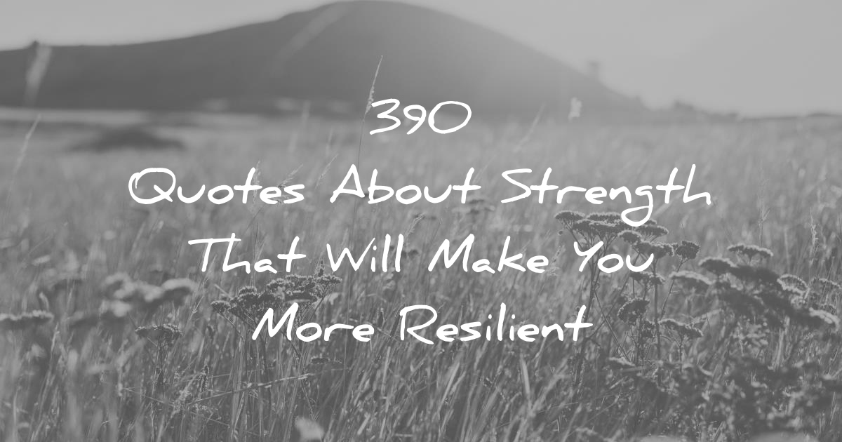 More Strength Quotes: 390 Quotes About Strength That Will Make You More Resilient