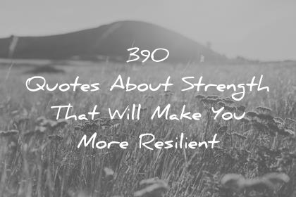 quotes about strength that will make you more resilient wisdom