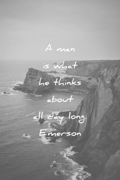 ralph waldo emerson quotes a man is what he thinks about all day long wisdom