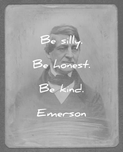 ralph waldo emerson quotes be silly honest kind wisdom