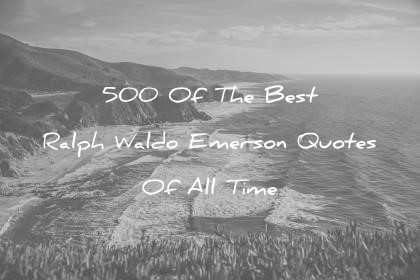 ralph waldo emerson quotes best all time wisdom