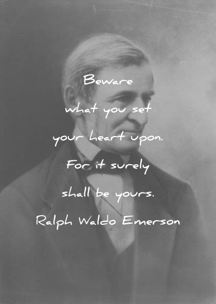 ralph waldo emerson quotes beware what you set your heart upon for it surely shall be yours wisdom