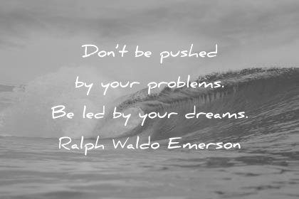 ralph waldo emerson quotes dont be pushed problems let dreams wisdom