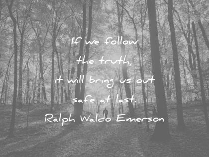 ralph waldo emerson quotes if we follow the truth it will bring us out safe at last wisdom