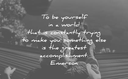 ralph waldo emerson quotes yourself world that constantly trying make you something else greatest accomplishment wisdom