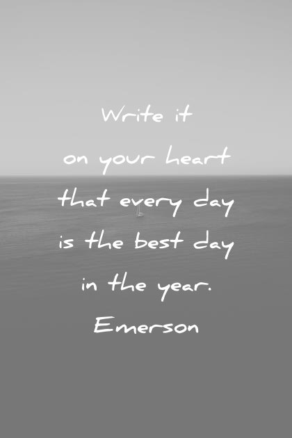 ralph waldo emerson quotes write it on your heart that every day is the best in the year wisdom