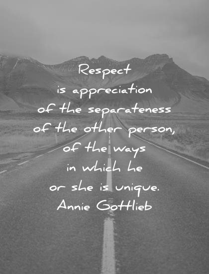 respect quotes appreciation separateness other person ways which he she unique annie gottlieb wisdom