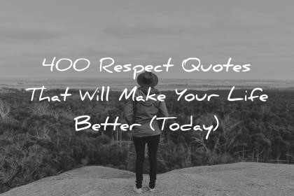 respect quotes that will make your life better today wisdom quotes