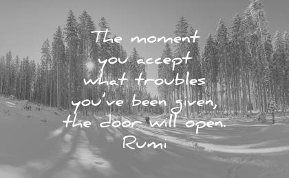 rumi quotes moment accept troubles you have been given the door will open wisdom