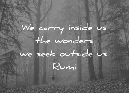 rumi quotes we carry inside us the wonders we seek outside us wisdom quotes