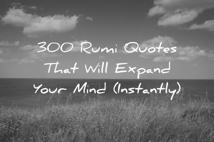 Rumi Quotes | 300 Rumi Quotes That Will Expand Your Mind Instantly