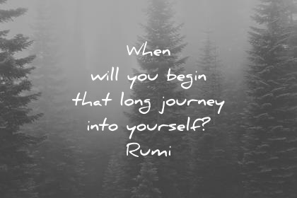 rumi quotes when will you begin that long journey into yourself wisdom quotes