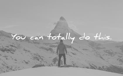 short inspirational quotes you can totally do this unknown wisdom