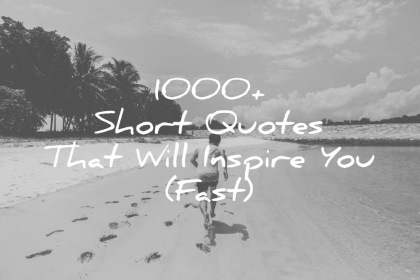 Image of: Deep Wisdom Quotes 1000 Short Quotes That Will Inspire You fast