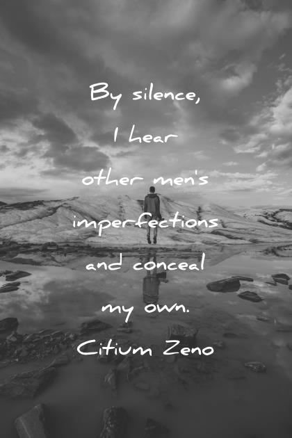 silence quotes by silence other mens impecfections and conceal my own citium zeno wisdom quotes