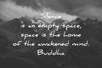 silence quotes silence is an empty space is the home of the awakened mind buddha wisdom quotes