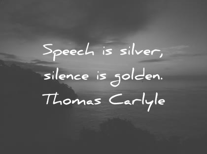 silence quotes speech is silver silence is golden thomas carlyle wisdom quotes