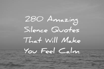 Silence Quotes That Will Make You Feel Calm Wisdom Quotes