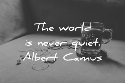 silence quotes the world is never quiet albert camus wisdom quotes