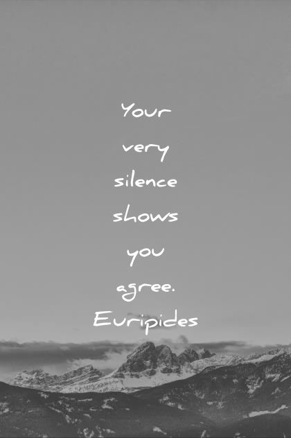 silence quotes your very silence shows you agree euripides wisdom quotes