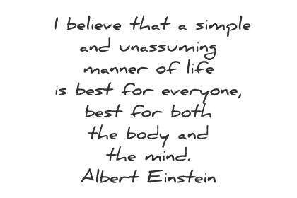 simplicity quotes i believe that a simple and unassuming manner of life is best for everyone body mind albert einstein wisdom quotes