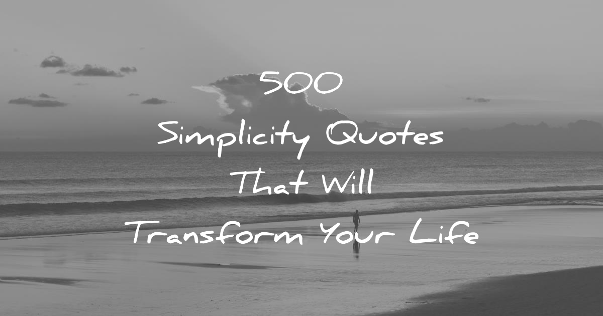 Quotes About Simple Life Simplicity: 500 Simplicity Quotes That Will Transform Your Life