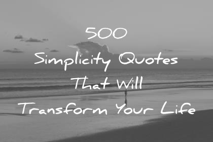 Image of: Inspiration Wisdom Quotes 500 Simplicity Quotes That Will Transform Your Life